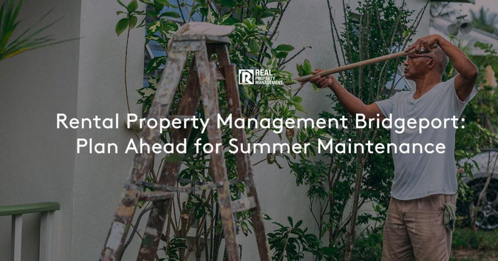 Rental Property Management Bridgeport: Plan Ahead for Summer Maintenance