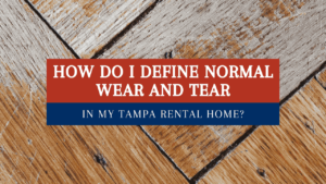 How do I Define Normal Wear and Tear in my Tampa Rental Home?