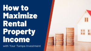 How to Maximize Rental Property Income with Your Tampa Investment