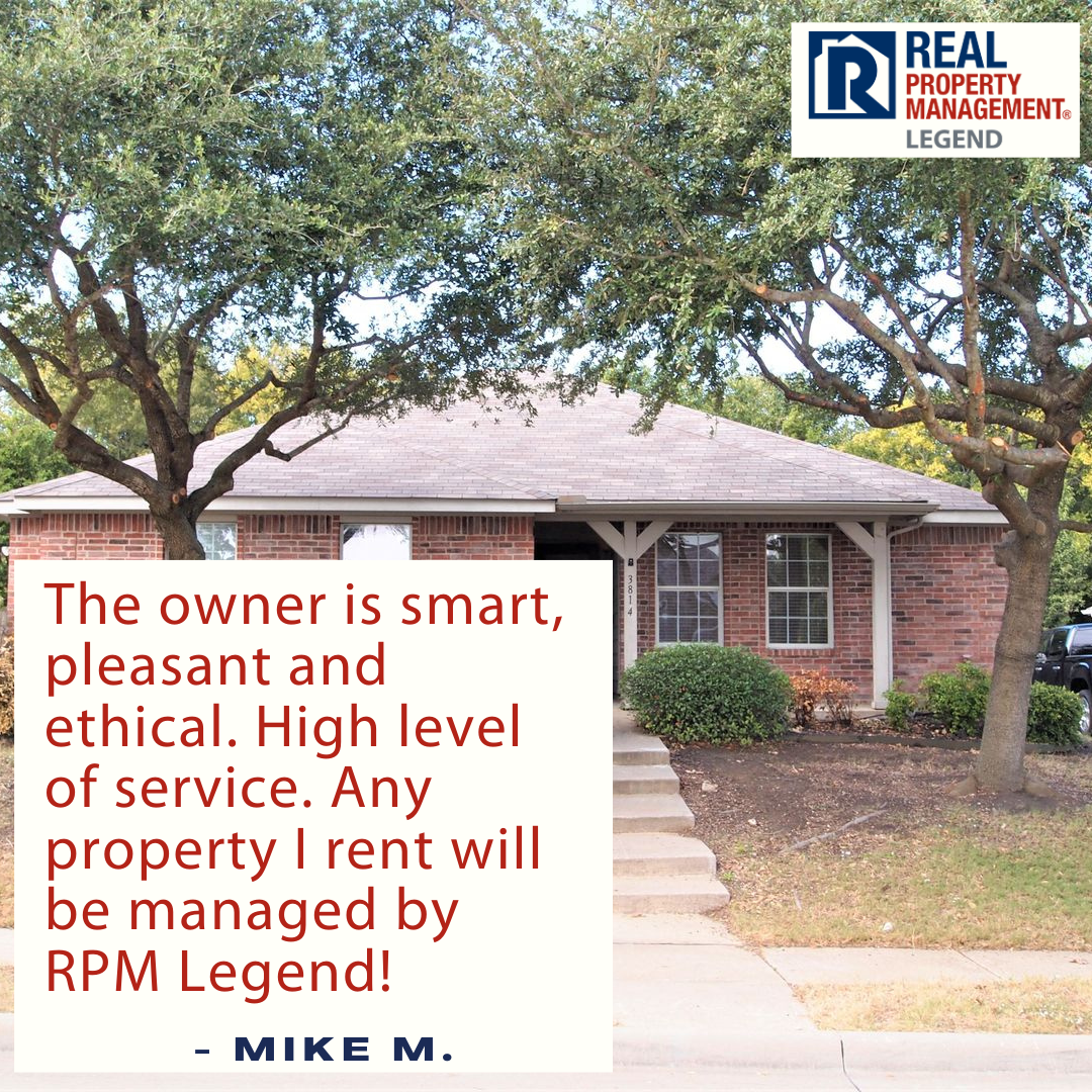 Legend Owner Review Reads: The owner is smart, pleasant and ethical. High level of service. Any property I rent will be managed by RPM Legend!