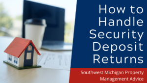 How to Handle Security Deposit Returns - Southwest Michigan Property Management Advice