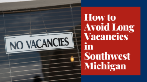How to Avoid Long Vacancies in Southwest Michigan