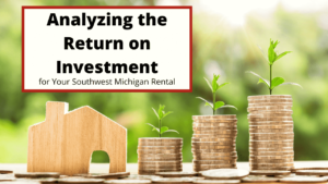 Analyzing the Return on Investment for Your Southwest Michigan Rental
