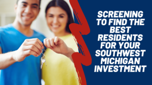 Screening to Find the Best Residents for Your Southwest Michigan Investment