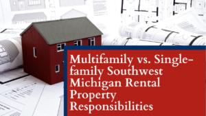 Multifamily vs. Single-family Southwest Michigan Rental Property Responsibilities